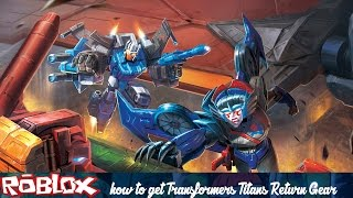 How to get Transformers Titans Return Gear [ROBLOX]