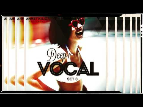 DEEP VOCAL SET 3 YT version   AHMET KILIC