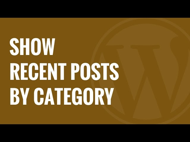 How to Show Recent Posts by Category in WordPress