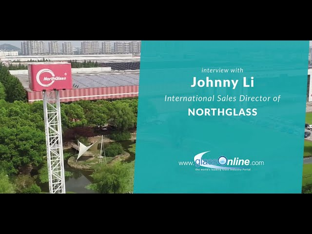 Video Interview with Johnny Li, International Sales Director of NorthGlass