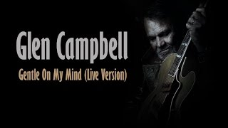 """Glen recorded this live version of """"gentle on my mind"""" august 9, 1994 at the campbell goodtime theatre in branson, missouri."""