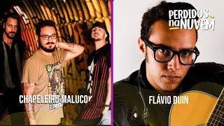 CHAPELEIRO MALUCO & FLÁVIO DUIN | PERDIDOS NA NUVEM ep07