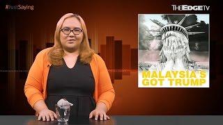 #JUSTSAYING: Malaysia's Got Trump