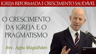 O Crescimento da Igreja e o Pragmatismo - Rev. Ageu Magalhães