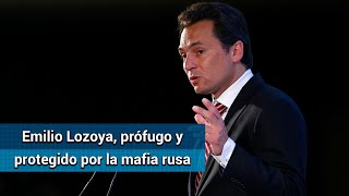 Emilio Lozoya está en Rusia; lo protege la mafia de ese país
