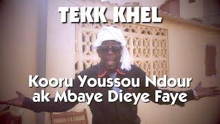 Tekk Khel - Kooru Youssou Ndour ak Mbaye Dieye Faye