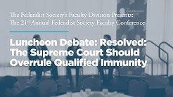 Resolved: The Supreme Court Should Overrule Qualified Immunity [21st Annual Faculty Conference]