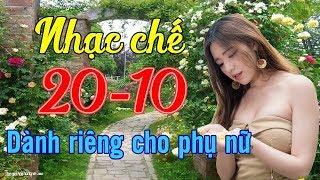 Liên Khúc Nhạc Chế 20-10 Dành Tặng Chị Em Phụ Nữ Ngày Phụ Nữ Việt Nam | Phải Nghe Một Lần Hay Lắm