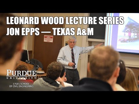 Purdue Civil Engineering - Leonard Wood Lecture Series - Jon Epps