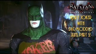Batman Arkham Knight: Henry Joker with DLC/modded skins part 2