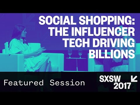 Social Shopping: the Influencer Tech Driving Billions — SXSW 2017