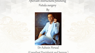 Fistula Post-Operative Care and Instructions by Dr Ashwin Porwal