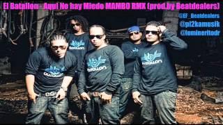 El Batallon - Aqui No hay Miedo MAMBO RMX  (prod.by Beatdealers)