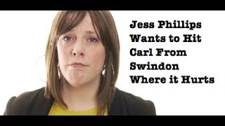 Jess Phillips Wants to Hit Carl from Swindon Where it Hurts