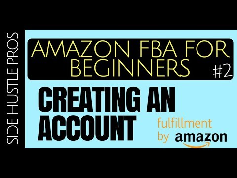 amazon-fba-for-beginners-#2-|-how-to-create-an-fba-account