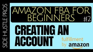 Amazon FBA for Beginners #2 | How To Create An FBA Account