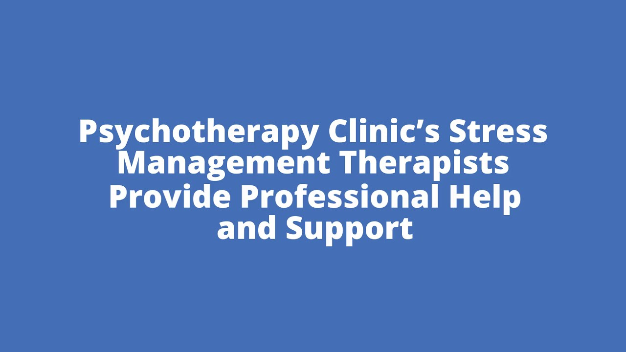 Psychotherapy Clinic's Stress Management Therapists Provide Professional Help and Support