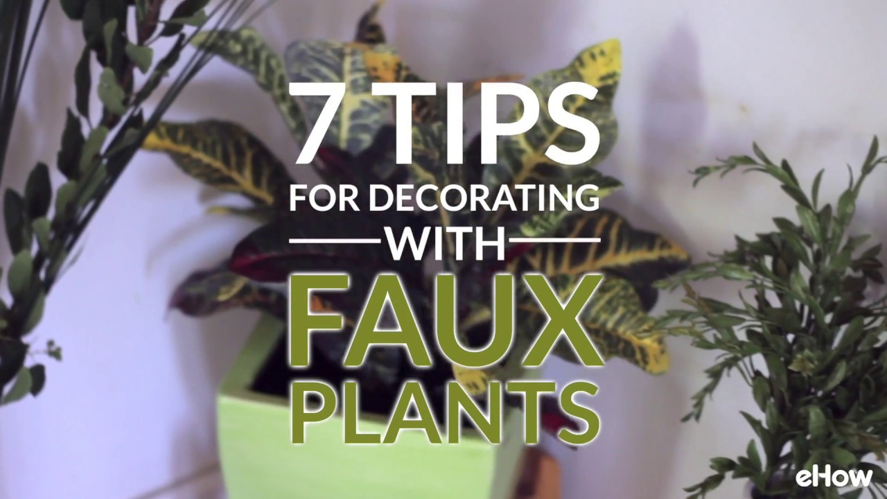7 Tips For Decorating With Faux Plants