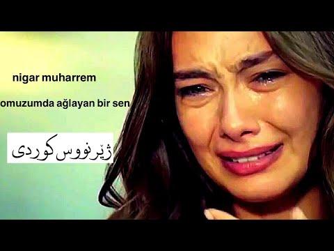 Nigar Muharrem Omuzumda Aglayan Bir Sen Kurdish Subtitle Youtube