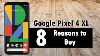 8 Reasons to Buy the Google Pixel 4 XL