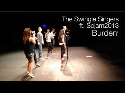 The Swingles  Burden LIVE  ft. Sojam 2013