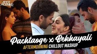 Pachtaoge Remix : Pachtaoge x Bekhayali Aftermorning Chillout | Arijit Singh | B Praak