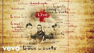 LIVE - Love Lounge (Lyric Video) YouTube Videos