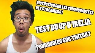 TEST DU UP D'IRELIA - On discute des communautés des streamers & de EC sur Twitch.