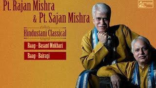 Pt. Rajan Mishra & Pt. Sajan Mishra | Hindustani Classical | Bairagi | Basant Mukhari