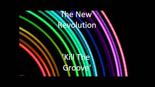 Kill The Groove - The New Revolution