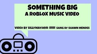 Something Big ~ Shawn Mendes || Roblox Music Video