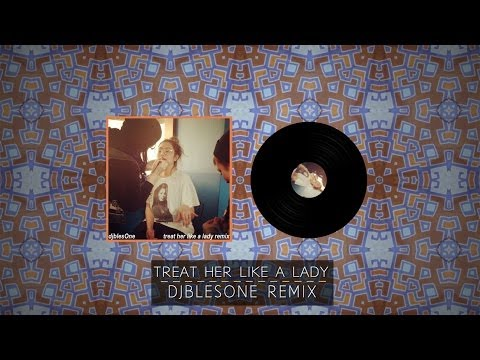 Treat Her Like A Lady - djBlesOne Remix