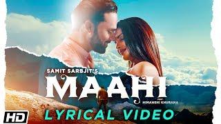 Maahi | Lyrical | Samit Sarbjit | Himanshi Khurana | Hargun Kaur | Latest Punjabi Song 2019
