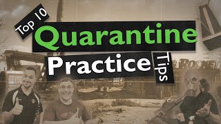 Top 10 Quarantine Practice Tips