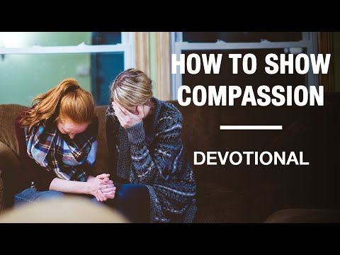 How To Be A Compassionate Friend - Devotional