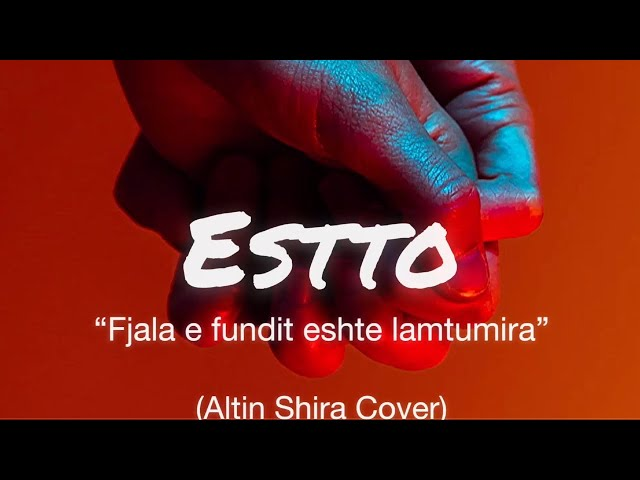 ESTTO - Fjala e fundit eshte lamtumira (Altin Shira Cover)