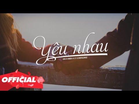 YÊU NHAU - VĂN X NDIÊN X 2T X SHENLONGZ (OFFICIAL LYRIC VIDEO)