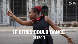 If Cities Could Dance, Detroit| KQED Arts