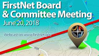 June 20, 2018 - FirstNet Combined Committee and Board Meeting