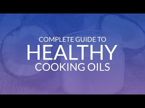 The Complete Guide to Healthy Cooking Oils