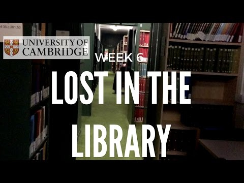 LOST IN THE LIBRARY | WEEK 6 CAMBRIDGE UNIVERSITY
