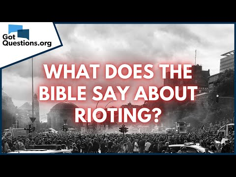 What Does The Bible Say About Rioting? | GotQuestions.org