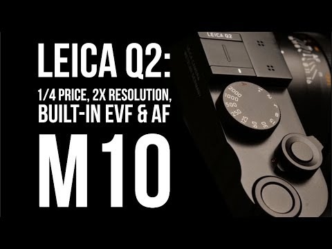 Leica Q2 MASSIVE Upgrade = A 1/4 Price, 2X Resolution Full Frame M10 with EVF & AF