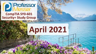 Professor Messer's SY0-601 Security+ Study Group - April 2021