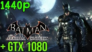 Batman Arkham Knight | NVIDIA GTX 1080 | BENCHMARK | MAXED OUT (1440p) w/GAMEWORKS