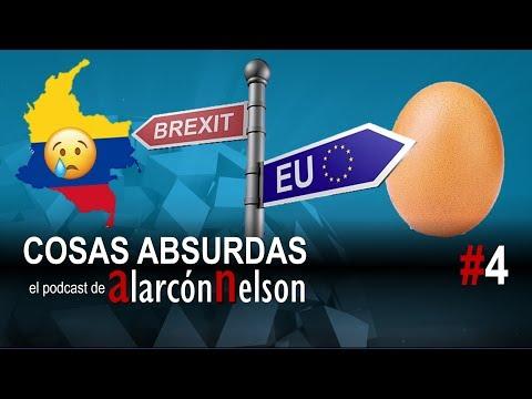 ▶ COSAS ABSURDAS #4 – Colombia llora 😪 - encrucijada del Brexit – el huevo de Instagram
