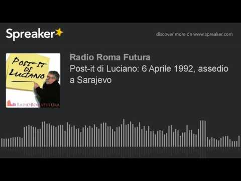 Post-it di Luciano: 6 Aprile 1992, assedio a Sarajevo (part 1 di 9)