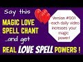 "LOVE SPELL #001 - Say These ""7 Magic Words"" Get REAL Love Spell Powers!"