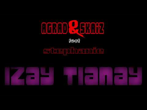 Agrad & Skaiz Ft Stephanie -  Izay tianay (Officiel audio 2018)