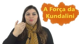 A força poderosa da nossa Kundalini